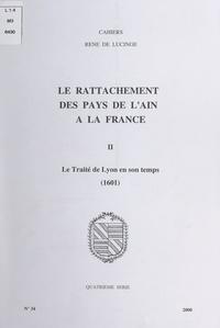 Association les Amis du châtea et  Collectif - Le rattachement des pays de l'Ain à la France (2). Le traité de Lyon en son temps, 1601.