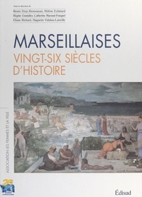 Association Les femmes et la v et Renée Dray-Bensousan - Marseillaises, vingt-six siècles d'histoire.