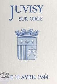 Association les Juvisiens de J - Juvisy-sur-Orge, le 18 avril 1944.