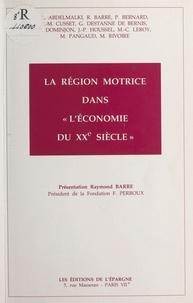 Association lyonnaise des amis et Raymond Barre - La région motrice dans l'économie du XXe siècle.