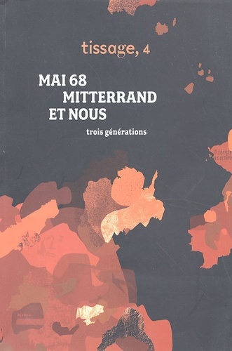 Bernard Wallet et Philippe Raynaud - Tissage N° 4 : Mai 68, Mitterrand et nous.