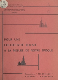 Association Nationale D'Études et  Centre supérieur de perfection - Pour une collectivité locale à la mesure de notre époque - Promotion Marseille, 8 janvier-8 mars 1968.