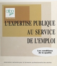 Association nationale pour la - L'expertise publique au service de l'emploi : les conditions de la qualité.
