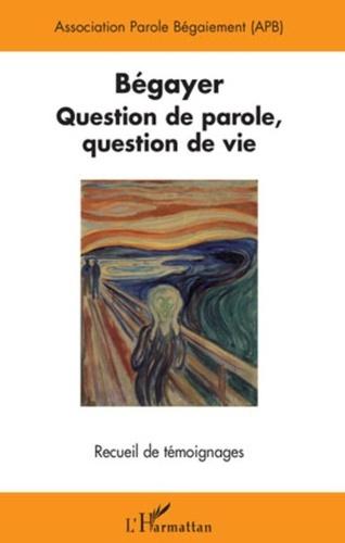 Association Parole Bégaiement - Bégayer - Question de parole, question de vie, Recueil de témoignages.