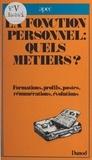 Association pour l'emploi des et Jacques Maincent - La fonction personnel : quels métiers ? - Formations, profils, postes, rémunérations, évolutions.