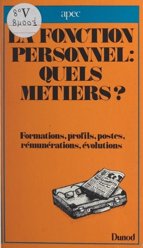 La fonction personnel : quels métiers ?. Formations, profils, postes, rémunérations, évolutions