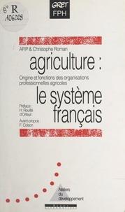 Association pour la formation et Christophe Roman - Agriculture : le système français - Origine et fonctions des organisations professionnelles en France.