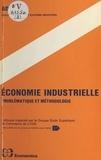 Association pour le développem - Économie industrielle : problématique et méthodologie - Colloque organisé par le Groupe École supérieure de commerce de Lyon, 19-20 novembre 1981.