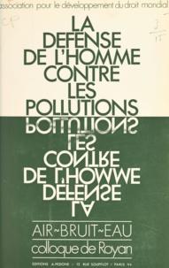 Association pour le développem et André Bossin - La défense de l'homme contre les pollutions - Air, bruit, eau - Colloque de Royan, mai 1970.
