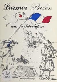 Association pour le développem et Bertrand Frélaut - Larmor Baden sous la Révolution - Chronique anecdotique, 1788-1799.