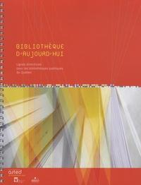 Asted - Bibliothèque d'aujourd'hui - Lignes directrices pour les bibliothèques publiques du Québec.