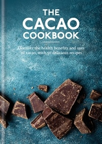 Aster - The Cacao Cookbook - Discover the health benefits and uses of cacao, with 50 delicious recipes.