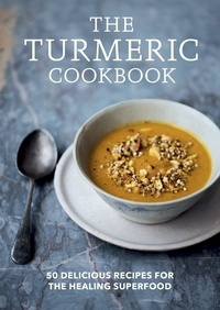 Aster - The Turmeric Cookbook - Discover the health benefits and uses of turmeric with 50 delicious recipes.