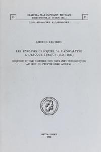 Astérios Argyriou - Les exégèses grecques de l'Apocalypse à l'époque turque, 1453-1821 - Esquisse d'une histoire des courants idéologiques au sein du peuple grec asservi.