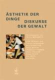 Ästhetik der Dinge / Diskurse der Gewalt.
