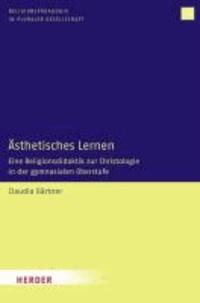 Ästhetisches Lernen - Eine Religionsdidaktik zur Christologie in der gymnasialen Oberstufe.