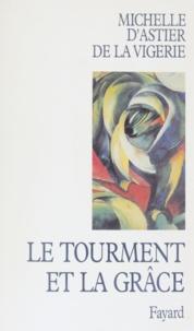 Astier De La Vigerie D' - Le tourment et la grâce.