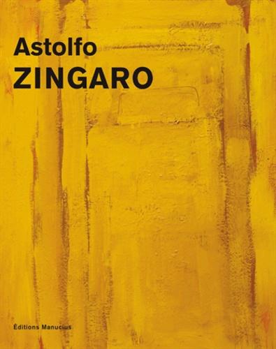 Astolfo Zingaro - Astolfo Zingaro - Peintures 1952-2013.