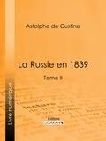 Astolphe de Custine et  Ligaran - La Russie en 1839 - Tome II.