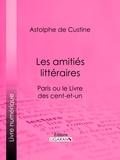Astolphe de Custine et  Ligaran - Les amitiés littéraires - Paris ou le Livre des cent-et-un.