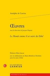 Astolphe de Custine - Oeuvres - Le Monde comme il est, suivi de Ethel.