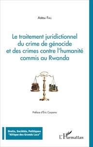 Astou Fall - Le traitement juridictionnel du crime de génocide et des crimes contre l'humanité commis au Rwanda.