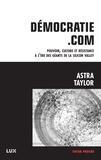 Astra Taylor et Nicolas Calvé - Démocratie.com - Pouvoir, culture et résistance à l'ère des géants de la Silicon Valley.