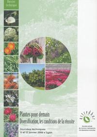 Astredhor - Plantes pour demain - Diversification, les conditions de la réussite - Les journées techniques de l'Astredhor, 11 et 12 janvier 2006, Lyon.