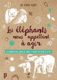 Astrid Clavé - Les éléphants nous appellent à agir - Ou comment Pimbi, daman des arbres, a modifié ma vision de la vie.