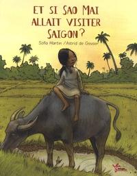 Astrid de Geuser et Sofia Martin - Et si Sao Mai allait visiter Saigon ?.