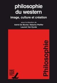 Astrid de Munter et Natacha Pfeiffer - Philosophie du western - Image, culture et création.