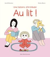 Astrid Desbordes et Pauline Martin - Au lit ! - Une histoire d'Archibald.