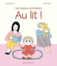 Astrid Desbordes - Au lit ! - Une histoire d'Archibald.
