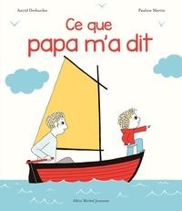 Astrid Desbordes - Ce que papa m'a dit.