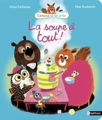 Astrid Desbordes et Marc Boutavant - Edmond et ses amis  : La soupe à tout !.