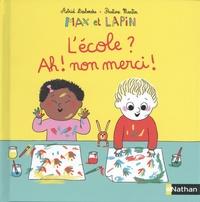 Astrid Desbordes et Pauline Martin - Max et lapin Tome 10 : L'école ? ah ! non merci !.