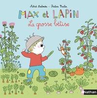 Astrid Desbordes et Pauline Martin - Max et lapin Tome 6 : La grosse bêtise.