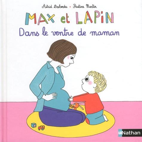 Astrid Desbordes et Pauline Martin - Max et lapin Tome 7 : Dans le ventre de maman.