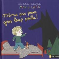 Astrid Desbordes et Pauline Martin - Max et lapin Tome 9 : Même pas peur gros loup poilu !.