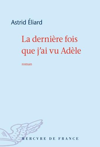 Astrid Eliard - La dernière fois que j'ai vu Adèle.