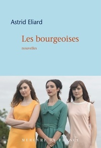 Astrid Eliard - Les bourgeoises.