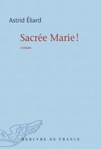 Astrid Eliard - Sacrée Marie !.