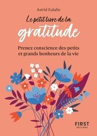 Astrid Eulalie - Le petit livre de la gratitude - Prenez conscience des petits et grands bonheurs de la vie.