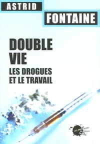 Astrid Fontaine - Double vie - Les drogues et le travail.