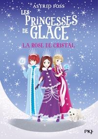 Astrid Foss - Les Princesses de glace Tome 2 : La rose de cristal.