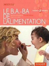 Astrid Laimighofer - Le B.A.-BA de l'alimentation - Bien nourrir votre bébé de 0 à 1 an.