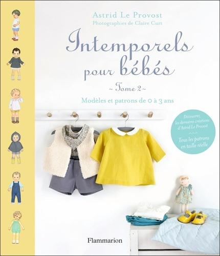 Intemporels pour bébés. Modèles et patrons de 0 à 3 ans : tome 2