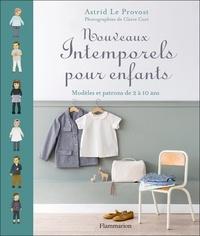Astrid Le Provost - Nouveaux intemporels pour enfants - Modèles et patrons de 2 à 10 ans.