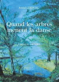 Astrid Lerdung - Quand les arbres mènent la danse.