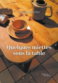 Astrid Lerdung - Quelques miettes sous la table.